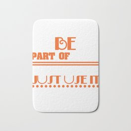 """""""Be Part Of Nature Rather Than Just Use It"""" tee design. Makes a nice and unique gift this holiday!  Bath Mat"""