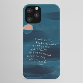 Cling To Joy, Bold, Audacious Joy That Looks For Light In Everything Even In The Waiting. iPhone Case