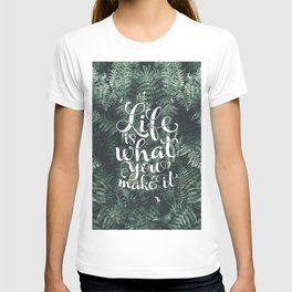Life is what you make it T-shirt