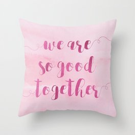 we are so good together Throw Pillow