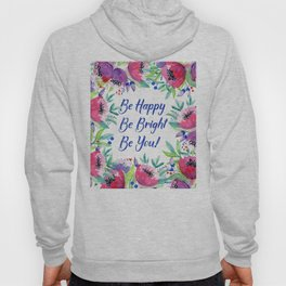 Be Happy, Be Bright, Be You - Pink flowers Hoody