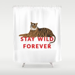 Tiger - stay wild forever Shower Curtain