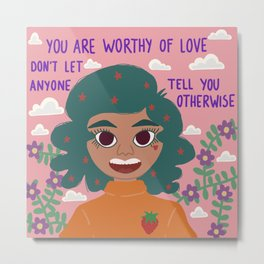 You are worthy Metal Print