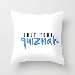 shut your quiznak! Throw Pillow