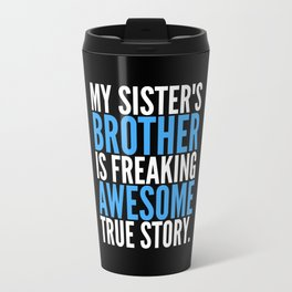 MY SISTER'S BROTHER IS FREAKING AWESOME TRUE STORY (Black) Travel Mug