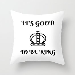 I'ts good to be king Throw Pillow