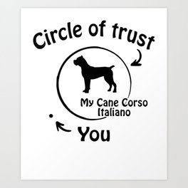 Circle of trust my Cane Corso Italiano Art Print