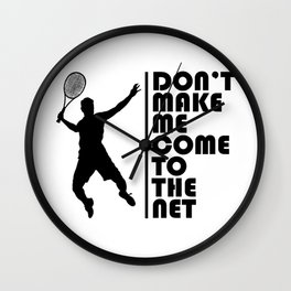Don't make me come to the net. tennis player coach funny gift Wall Clock