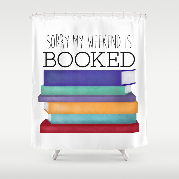 Sorry My Weekend Is Booked Shower Curtain