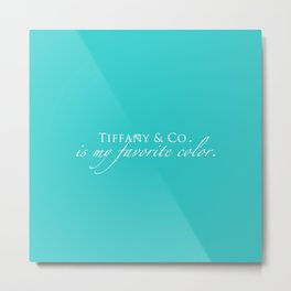 Tiffany & Co. is my favorite color Metal Print