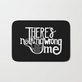 There's Nothing Wrong With Me Bath Mat