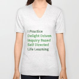 I Practice Delight Driven Inquiry Based Self Directed Life Learning Unisex V-Neck