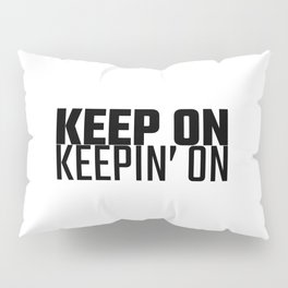 Keep On Keepin On, Keep On Keeping On, Inspirational, Motivational, Workout, Yoga, Trendy, Cute Pillow Sham