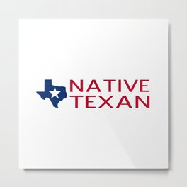 Native Texan with Texas Shape and Star Metal Print