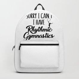 Gymnasts Sorry I Can't I Have Rhythmic Gymnastics Backpack