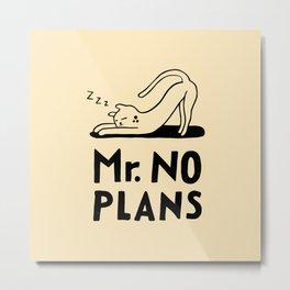 Mr. No Plans Metal Print