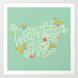 On Wednesdays We Wear Pink Art Print