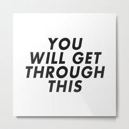 Get Through This Metal Print