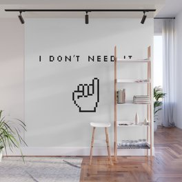 I Don't Need It Wall Mural