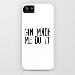 Gin Made Me Do It iPhone Case