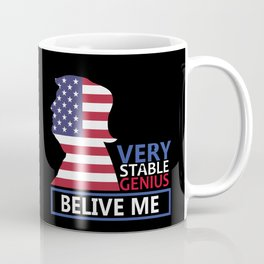 Very Stable Genius TShirt,Believe Me Funny Political Quote T-Shirt Coffee Mug