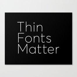 Thin Fonts Matter Canvas Print