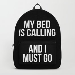My Bed is Calling and I Must Go (Black & White) Backpack