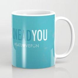 I Knead You Coffee Mug