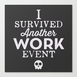 I Survived Another Work Event Canvas Print