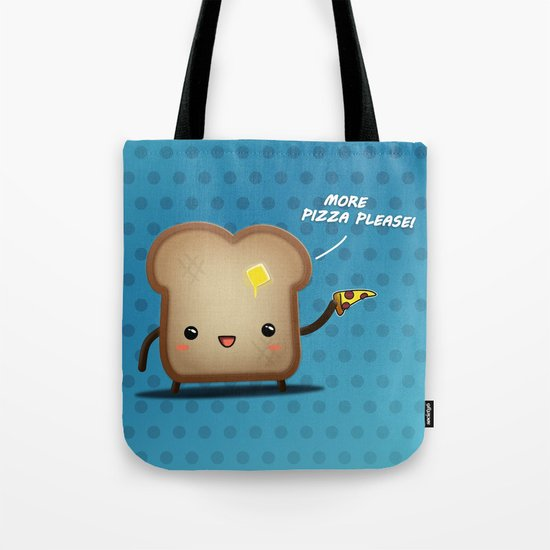 Toast more pizza please Tote Bag