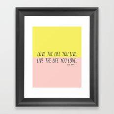 Love The Life You Live Framed Art Print