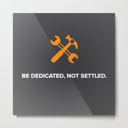 Be Dedicated, Not Settled Metal Print