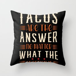 Tacos are answers to evrything funny shirt Throw Pillow
