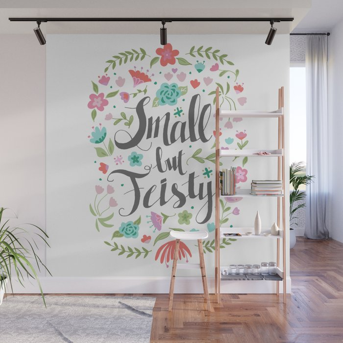 Small but Feisty with Flowers Wall Mural by latheandquill