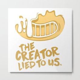 The Creator Lied To Us Metal Print