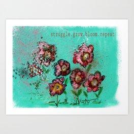 Struggle.Grow.Bloom.Repeat. Art Print