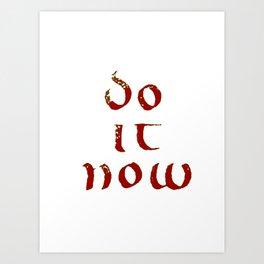 Do it now (Uncial font) Art Print
