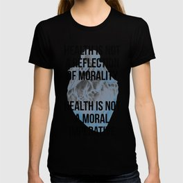 Health is not a reflection of morality T-shirt