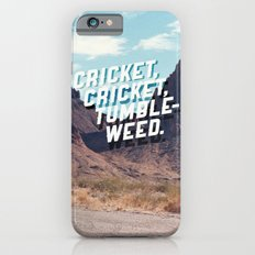 Cricket, cricket, tumbleweed. Slim Case iPhone 6s