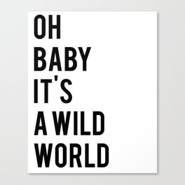Oh baby its a wild world poster ALL SIZES MODERN wall art, Black White Print Canvas Print