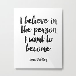 I Believe In The Person I Want To Became,Inspirational Quote,Motivational Metal Print