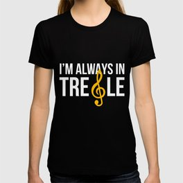 Soprano t shirt; singer choir shirt, I'm always in Treble T-shirt