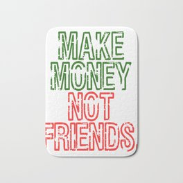"""""""Make Money Not Friends"""" tee design. Makes an awesome gift to your family and friends too. Bath Mat"""