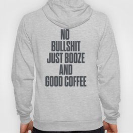 No bullshit, just booze and good coffee, inspirational quote, positive thinking, feelgood Hoody