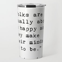 """""""Folks are usually about as happy as they make their minds up to be."""" Travel Mug"""