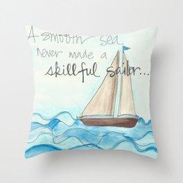 A smooth sea never made a skillful sailor  Throw Pillow