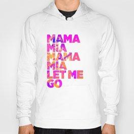 Mama mia mama mia let me go Hoody