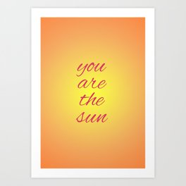 you are the sun Art Print