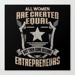 All Women Are Created Equal But Then Some Become Entrepreneurs Canvas Print