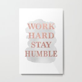 work hard stay humble, rose gold, Gray, watercolor, work, hard, stay, humble, quote Metal Print